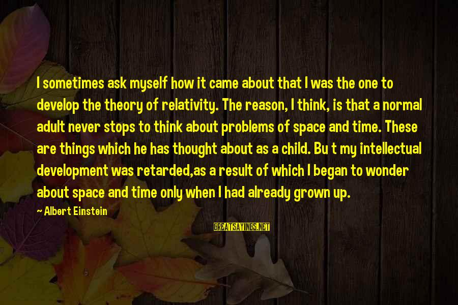 Stops Sayings By Albert Einstein: I sometimes ask myself how it came about that I was the one to develop