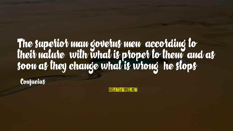 Stops Sayings By Confucius: The superior man governs men, according to their nature, with what is proper to them,