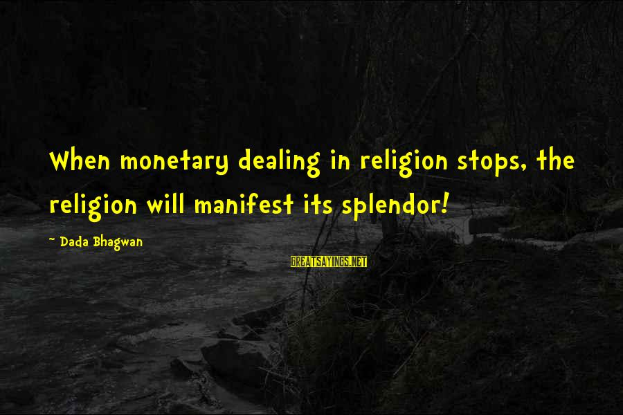 Stops Sayings By Dada Bhagwan: When monetary dealing in religion stops, the religion will manifest its splendor!