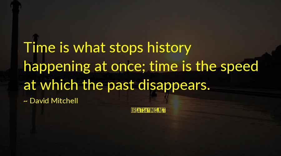 Stops Sayings By David Mitchell: Time is what stops history happening at once; time is the speed at which the