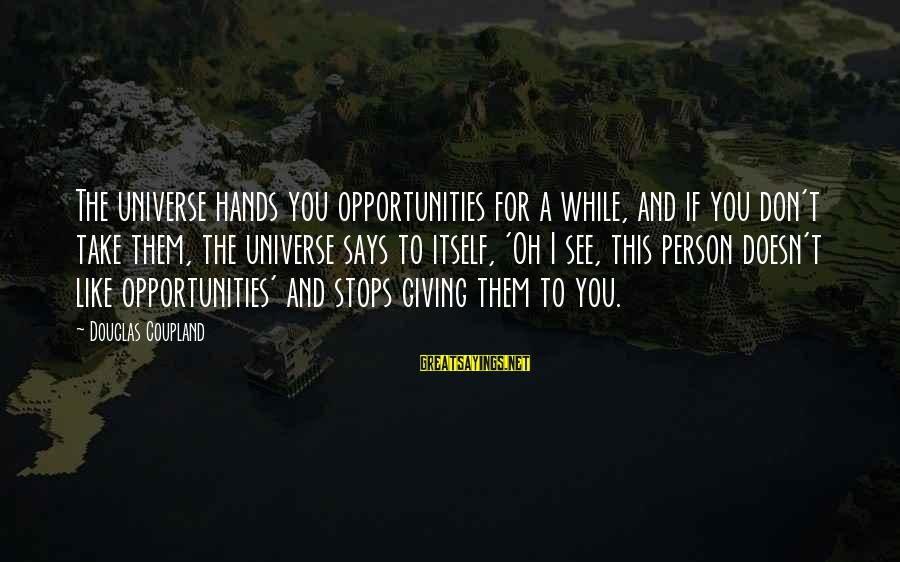 Stops Sayings By Douglas Coupland: The universe hands you opportunities for a while, and if you don't take them, the