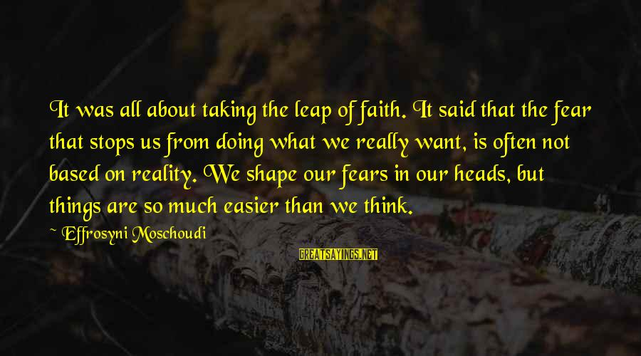 Stops Sayings By Effrosyni Moschoudi: It was all about taking the leap of faith. It said that the fear that