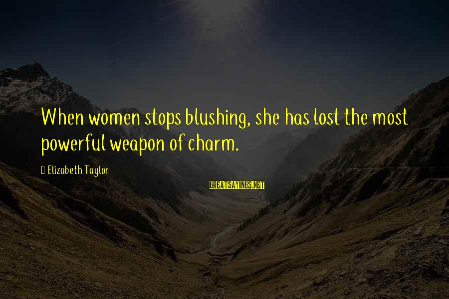 Stops Sayings By Elizabeth Taylor: When women stops blushing, she has lost the most powerful weapon of charm.