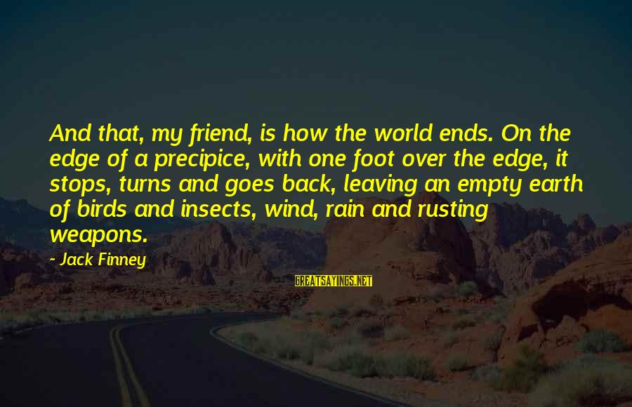 Stops Sayings By Jack Finney: And that, my friend, is how the world ends. On the edge of a precipice,