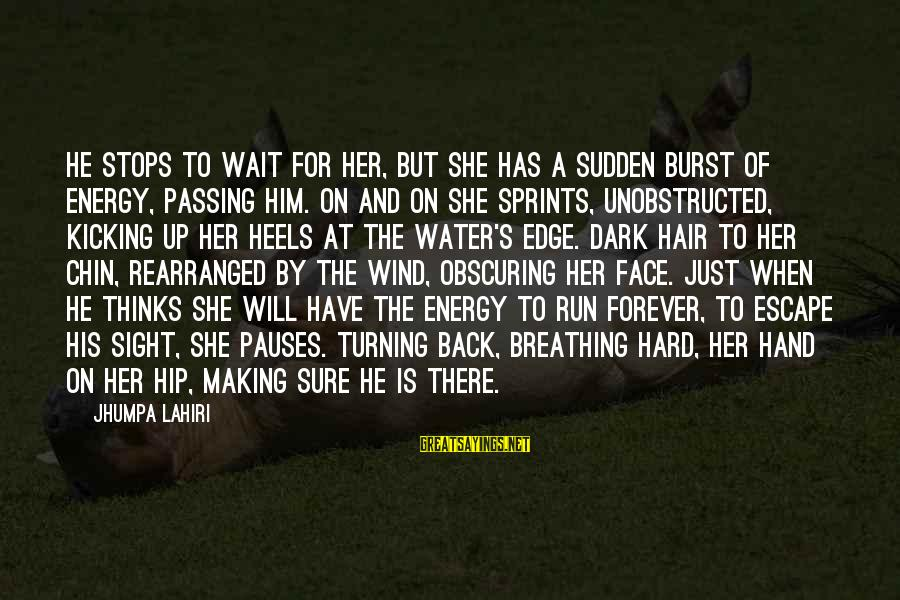 Stops Sayings By Jhumpa Lahiri: He stops to wait for her, but she has a sudden burst of energy, passing