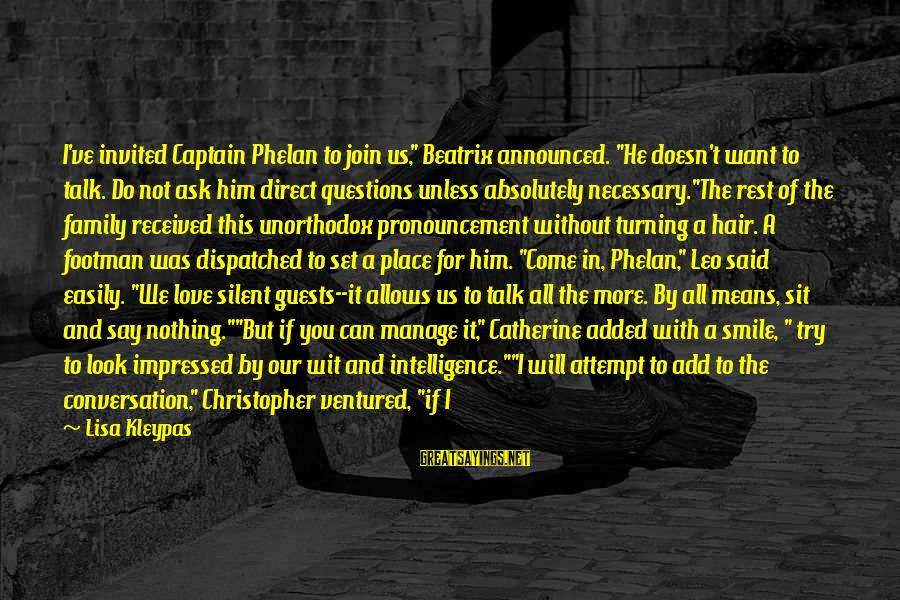 """Stops Sayings By Lisa Kleypas: I've invited Captain Phelan to join us,"""" Beatrix announced. """"He doesn't want to talk. Do"""