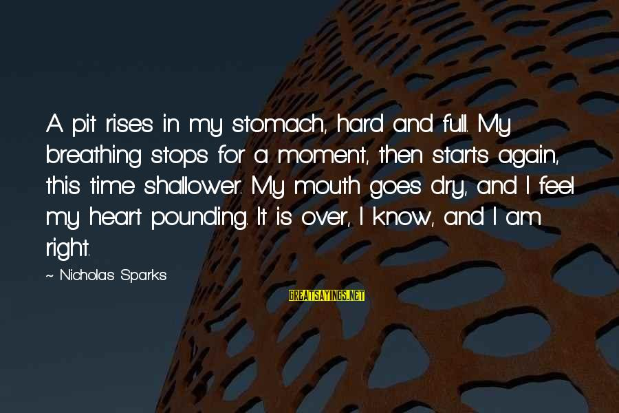 Stops Sayings By Nicholas Sparks: A pit rises in my stomach, hard and full. My breathing stops for a moment,