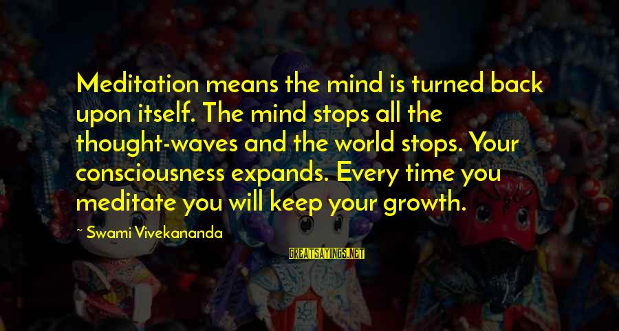 Stops Sayings By Swami Vivekananda: Meditation means the mind is turned back upon itself. The mind stops all the thought-waves