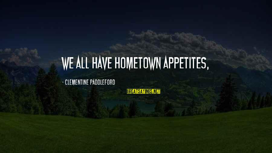Storage Wars Memorable Sayings By Clementine Paddleford: We all have hometown appetites,