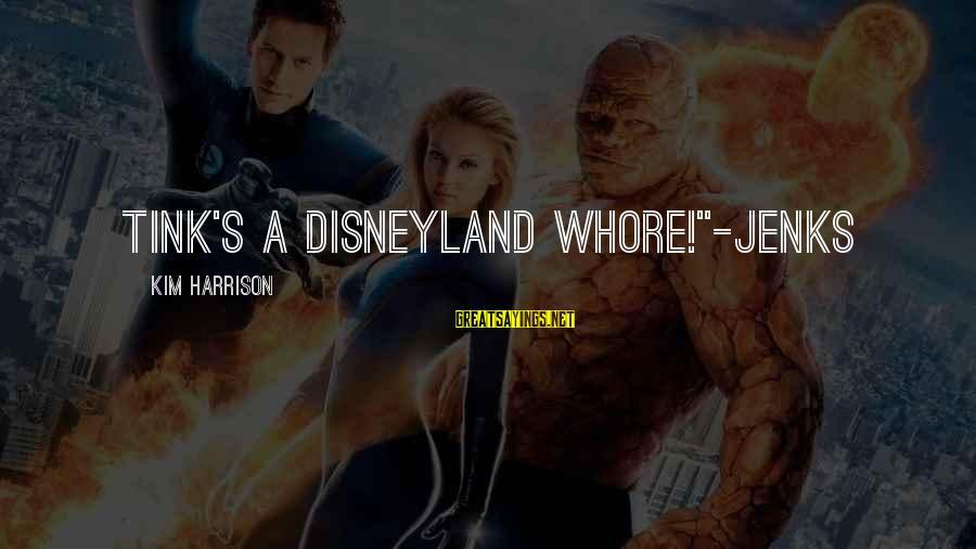 "Storage Wars Memorable Sayings By Kim Harrison: Tink's a Disneyland whore!""-Jenks"