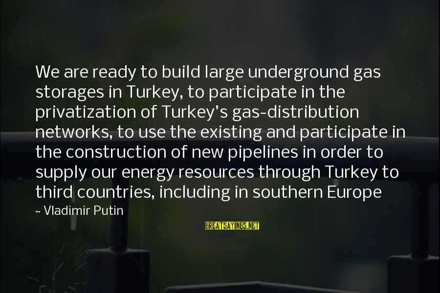 Storages Sayings By Vladimir Putin: We are ready to build large underground gas storages in Turkey, to participate in the