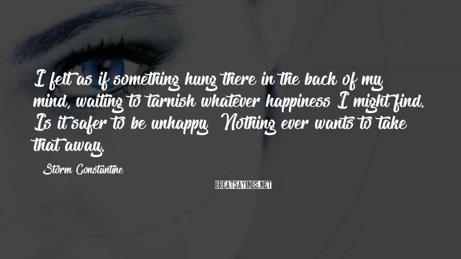 Storm Constantine Sayings: I felt as if something hung there in the back of my mind, waiting to