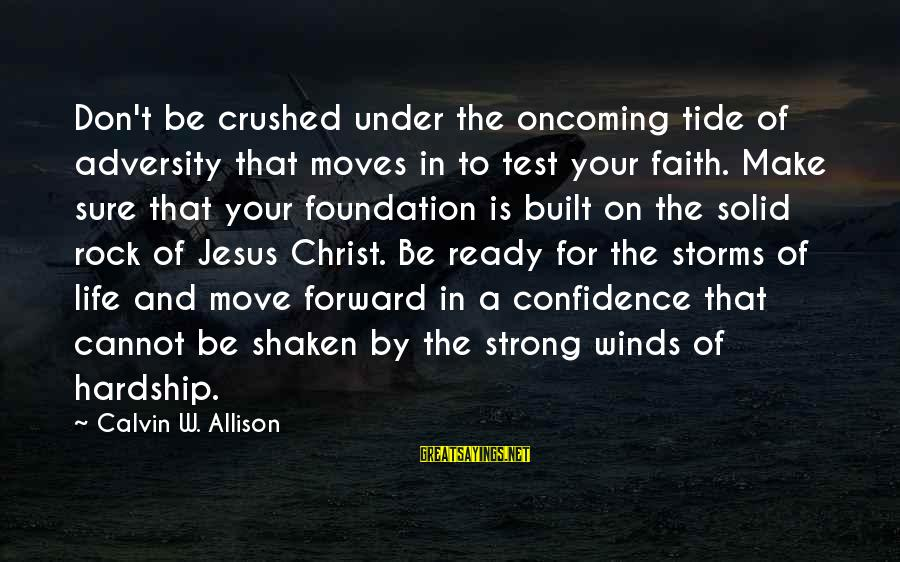 Storms In Your Life Sayings By Calvin W. Allison: Don't be crushed under the oncoming tide of adversity that moves in to test your