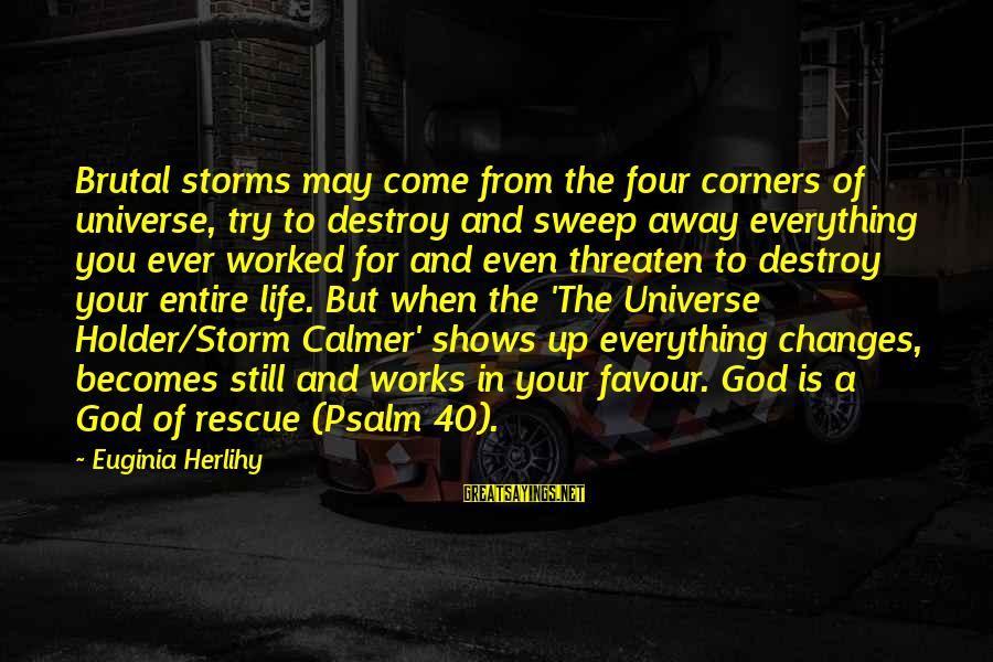 Storms In Your Life Sayings By Euginia Herlihy: Brutal storms may come from the four corners of universe, try to destroy and sweep