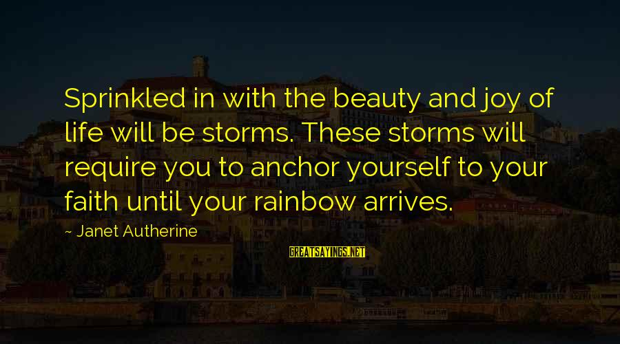 Storms In Your Life Sayings By Janet Autherine: Sprinkled in with the beauty and joy of life will be storms. These storms will