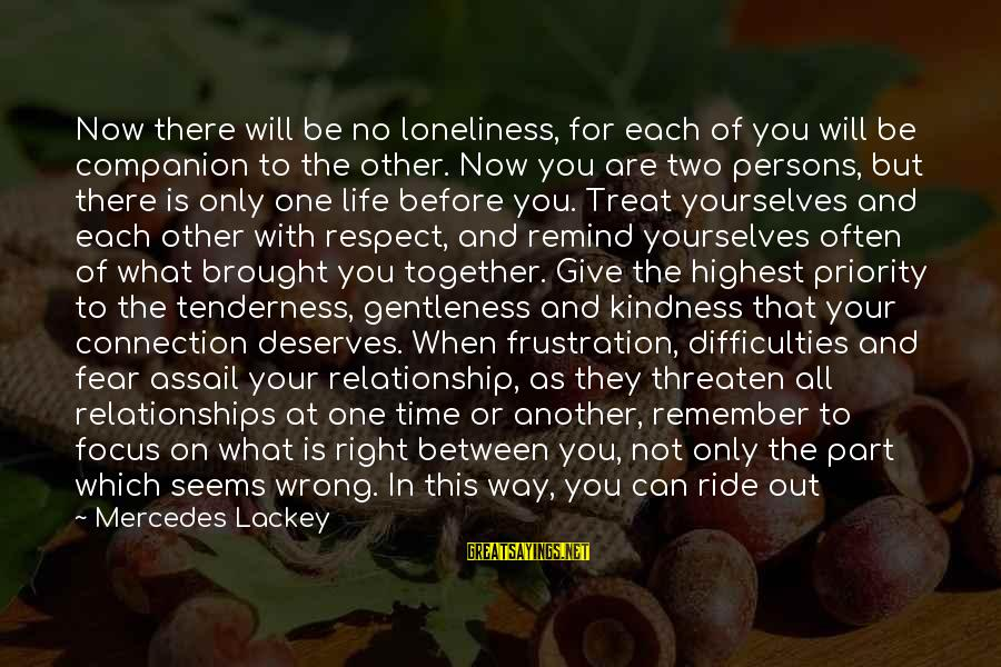 Storms In Your Life Sayings By Mercedes Lackey: Now there will be no loneliness, for each of you will be companion to the