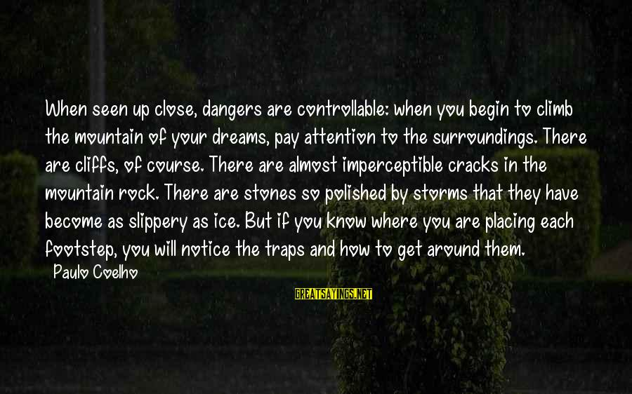 Storms In Your Life Sayings By Paulo Coelho: When seen up close, dangers are controllable: when you begin to climb the mountain of