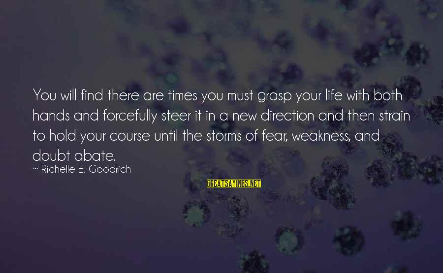 Storms In Your Life Sayings By Richelle E. Goodrich: You will find there are times you must grasp your life with both hands and