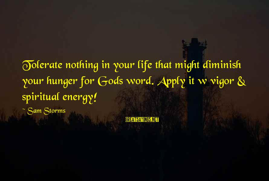 Storms In Your Life Sayings By Sam Storms: Tolerate nothing in your life that might diminish your hunger for Gods word. Apply it