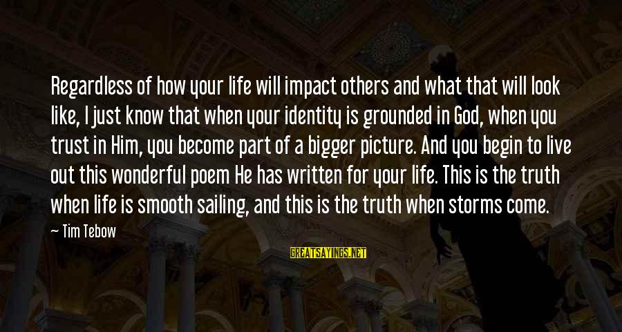 Storms In Your Life Sayings By Tim Tebow: Regardless of how your life will impact others and what that will look like, I