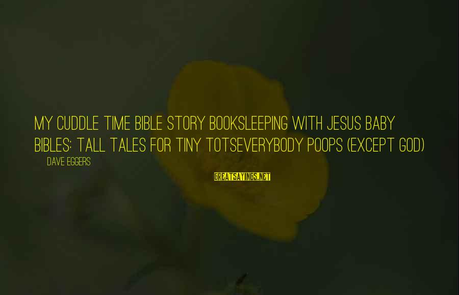 Story Titles In Sayings By Dave Eggers: My Cuddle Time Bible Story BookSleeping with Jesus Baby Bibles: Tall Tales for Tiny totsEverybody