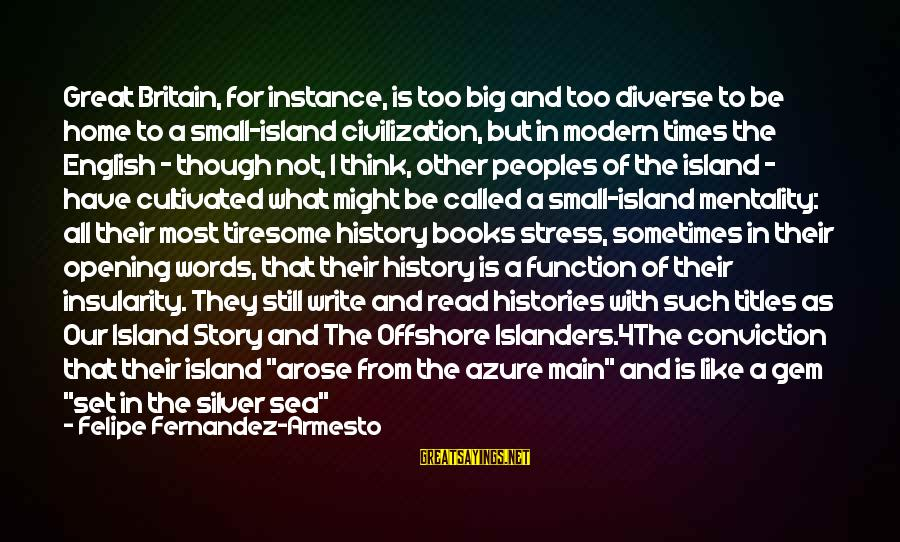 Story Titles In Sayings By Felipe Fernandez-Armesto: Great Britain, for instance, is too big and too diverse to be home to a