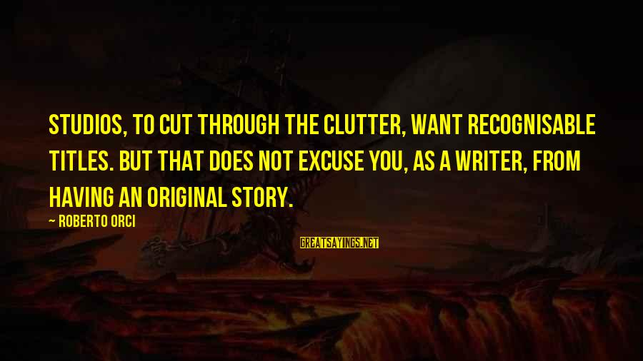 Story Titles In Sayings By Roberto Orci: Studios, to cut through the clutter, want recognisable titles. But that does not excuse you,