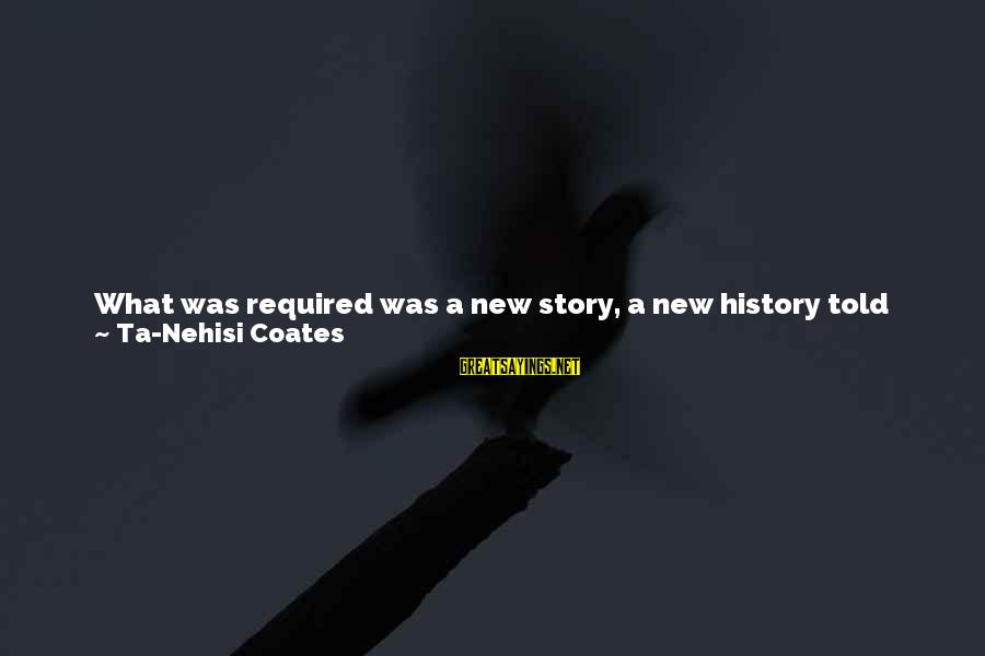Story Titles In Sayings By Ta-Nehisi Coates: What was required was a new story, a new history told through the lens of