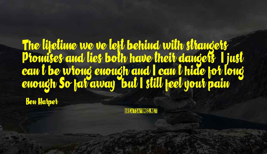 Strangers Sayings By Ben Harper: The lifetime we've left behind with strangers Promises and lies both have their dangers. I