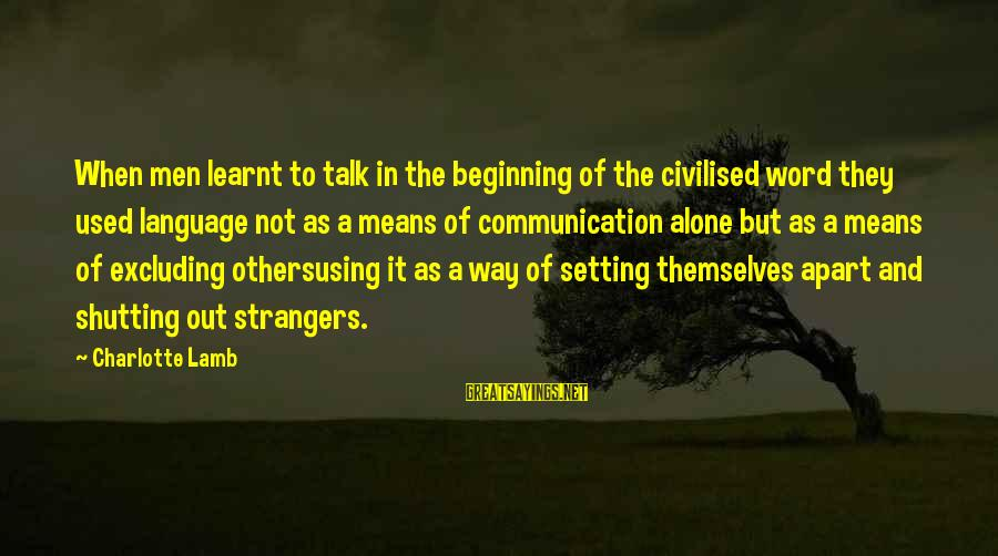 Strangers Sayings By Charlotte Lamb: When men learnt to talk in the beginning of the civilised word they used language