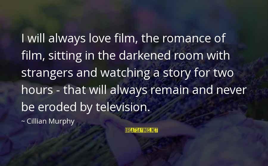 Strangers Sayings By Cillian Murphy: I will always love film, the romance of film, sitting in the darkened room with