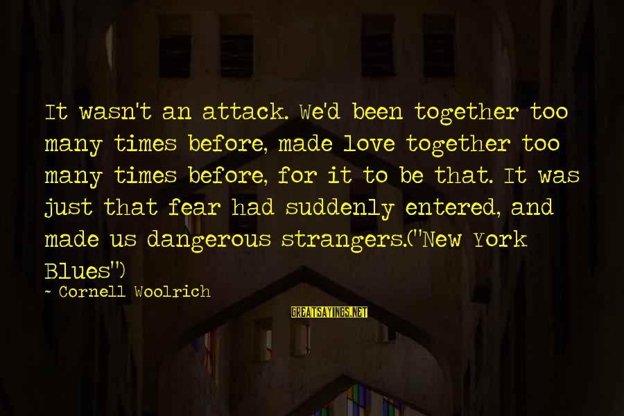 Strangers Sayings By Cornell Woolrich: It wasn't an attack. We'd been together too many times before, made love together too