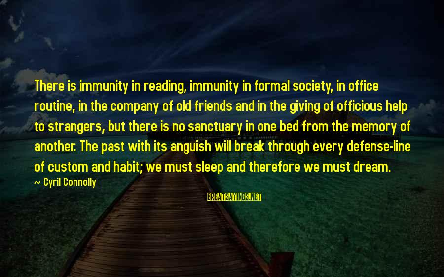 Strangers Sayings By Cyril Connolly: There is immunity in reading, immunity in formal society, in office routine, in the company