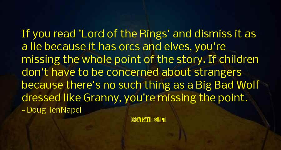 Strangers Sayings By Doug TenNapel: If you read 'Lord of the Rings' and dismiss it as a lie because it