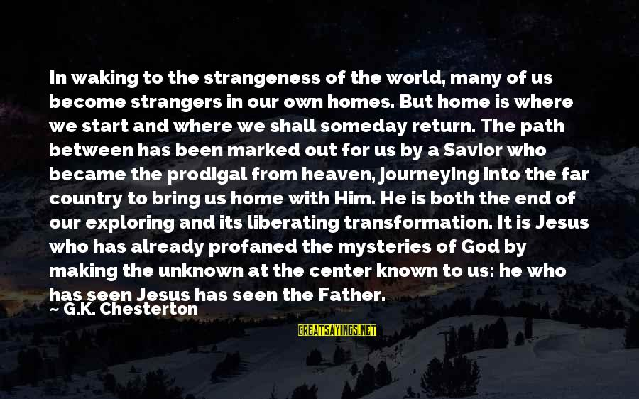 Strangers Sayings By G.K. Chesterton: In waking to the strangeness of the world, many of us become strangers in our