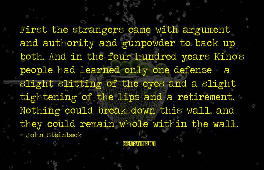 Strangers Sayings By John Steinbeck: First the strangers came with argument and authority and gunpowder to back up both. And