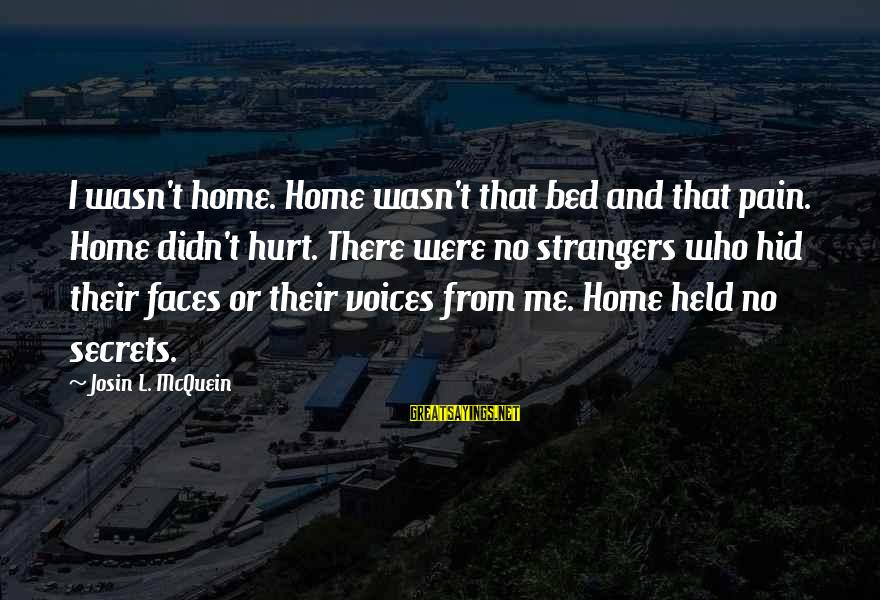 Strangers Sayings By Josin L. McQuein: I wasn't home. Home wasn't that bed and that pain. Home didn't hurt. There were