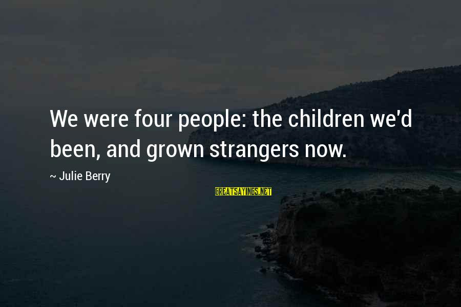 Strangers Sayings By Julie Berry: We were four people: the children we'd been, and grown strangers now.