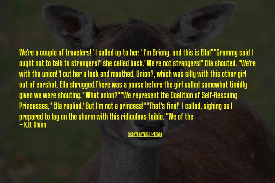 """Strangers Sayings By K.B. Shinn: We're a couple of travelers!"""" I called up to her. """"I'm Briony, and this is"""