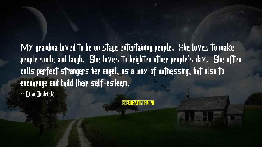 Strangers Sayings By Lisa Bedrick: My grandma loved to be on stage entertaining people. She loves to make people smile