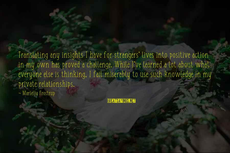 Strangers Sayings By Mariella Frostrup: Translating any insights I have for strangers' lives into positive action in my own has
