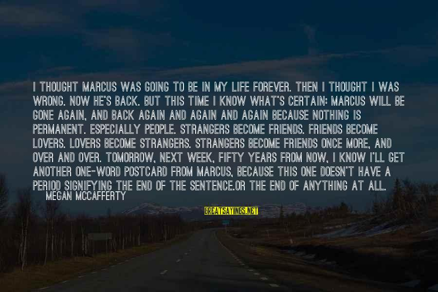 Strangers Sayings By Megan McCafferty: I thought Marcus was going to be in my life forever. Then I thought I