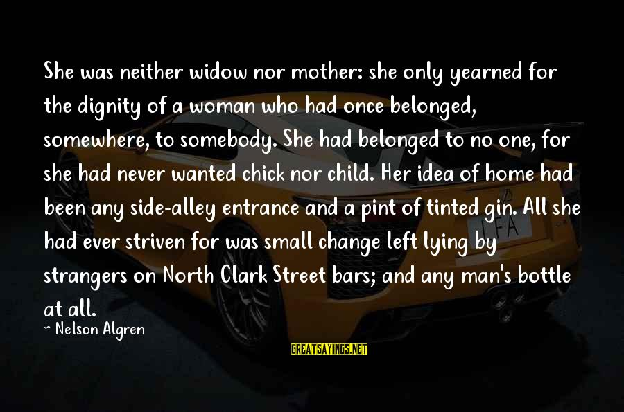 Strangers Sayings By Nelson Algren: She was neither widow nor mother: she only yearned for the dignity of a woman