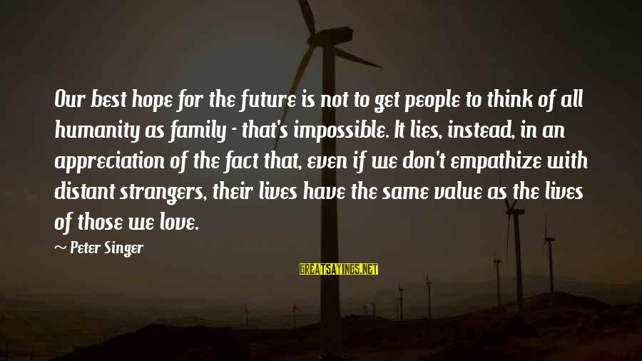 Strangers Sayings By Peter Singer: Our best hope for the future is not to get people to think of all