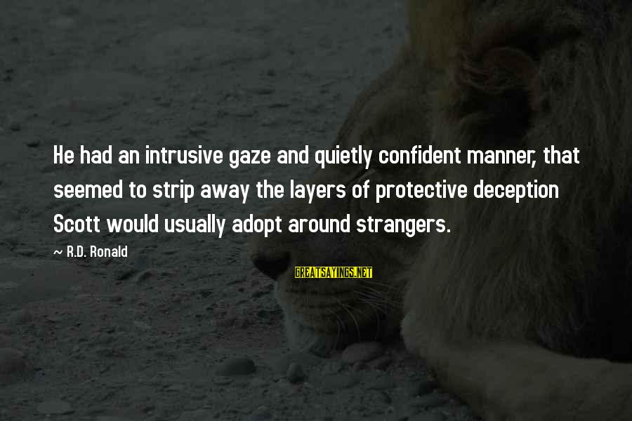 Strangers Sayings By R.D. Ronald: He had an intrusive gaze and quietly confident manner, that seemed to strip away the