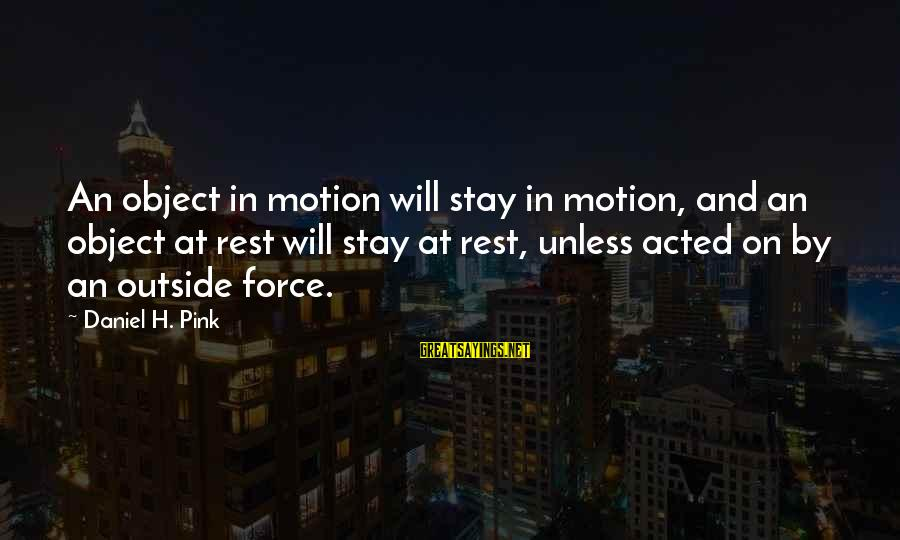 Strategicon Sayings By Daniel H. Pink: An object in motion will stay in motion, and an object at rest will stay
