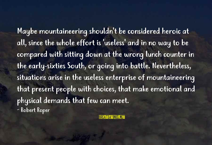 Strategicon Sayings By Robert Roper: Maybe mountaineering shouldn't be considered heroic at all, since the whole effort is 'useless' and