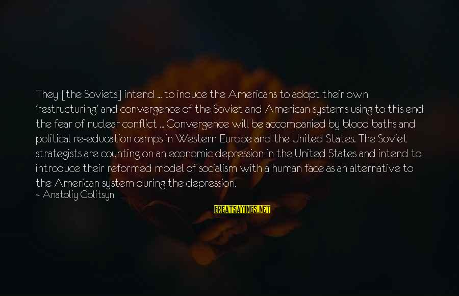 Strategists Sayings By Anatoliy Golitsyn: They [the Soviets] intend ... to induce the Americans to adopt their own 'restructuring' and