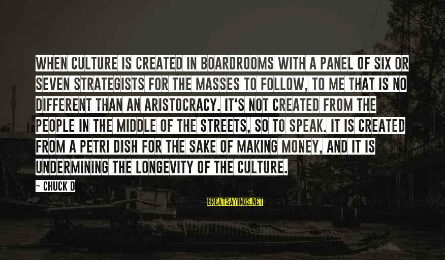 Strategists Sayings By Chuck D: When culture is created in boardrooms with a panel of six or seven strategists for