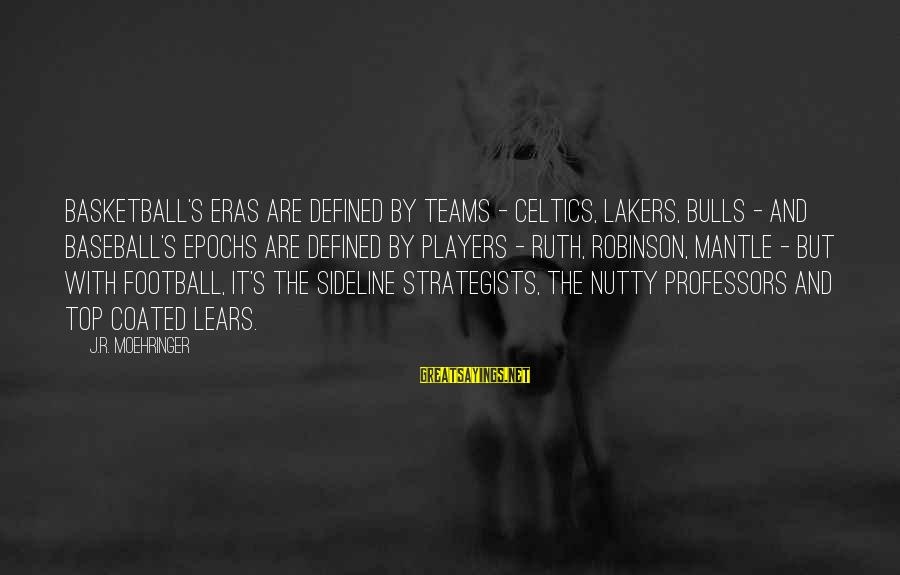 Strategists Sayings By J.R. Moehringer: Basketball's eras are defined by teams - Celtics, Lakers, Bulls - and baseball's epochs are